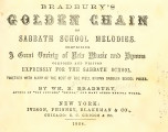 Bradbury's Golden chain of Sabbath school melodies ... composed and written expressly for the...